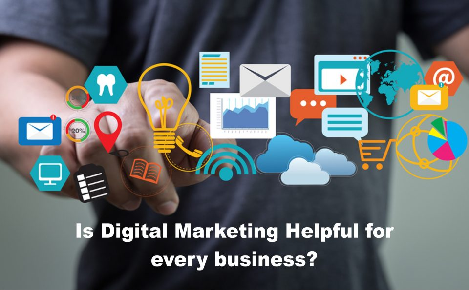 Is Digital Marketing Helpful for every business?